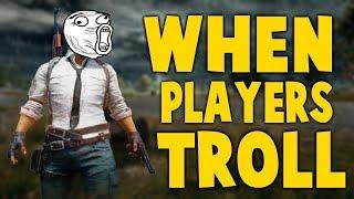 PUBG - WHEN PLAYERS TROLL