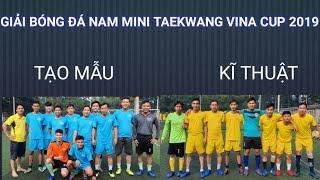 Giải bóng đá nam mini Taekwang vina cup 2019 giữa hai đội Tạo Mẫu và Kĩ Thuật  FullHD