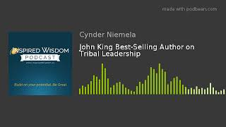 John King Best-Selling Author on Tribal Leadership