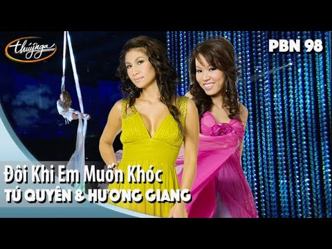 PBN98   Tú Quyên & Hương Giang -  Đôi Khi Em Muốn Khóc