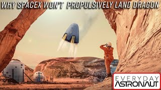 Why SpaceX won't propulsively land their Dragon capsule. Not on Earth. Not on Mars.