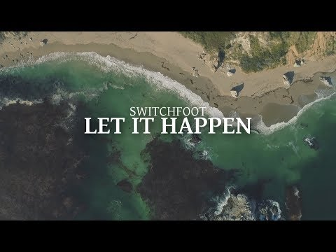 Switchfoot - Let It Happen (Lyric Video)