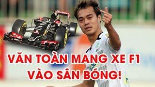 Khi Văn Toàn bê nguyên chiếc xe F1 vào sân bóng   HAGL - Than Quảng Ninh   NEXT SPORTS