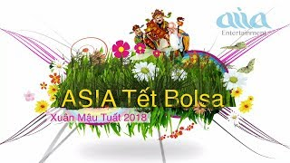 ASIA TẾT BOLSA - Mừng Xuân Mậu Tuất 2018 (FULL PROGRAM)