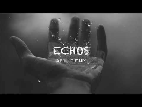 Best of Echos | A Chillout Mix