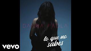 Danna Paola - Lo Que No Sabes