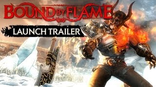 BOUND BY FLAME: Launch Trailer