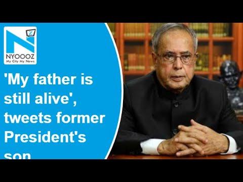 'My father is still alive': Pranab Mukherjee's son