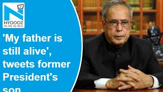'My father is still alive': Pranab Mukherjee's son..