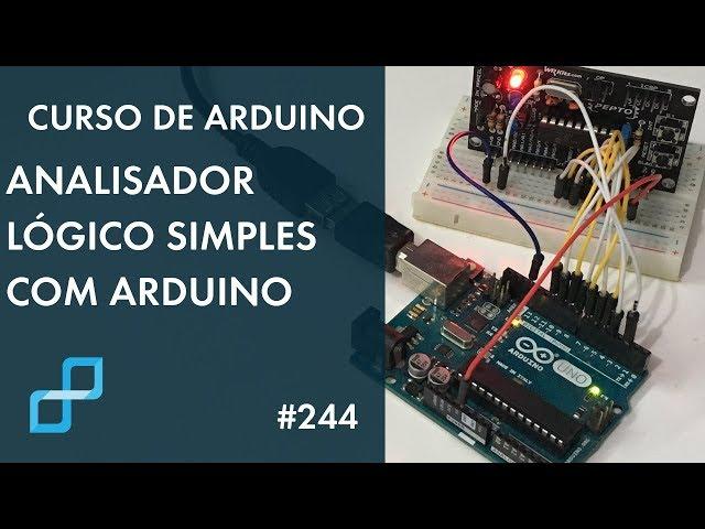 ANALISADOR LÓGICO SIMPLES COM ARDUINO | Curso de Arduino #244