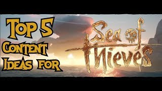 Top 5 Content Ideas for Sea of Thieves