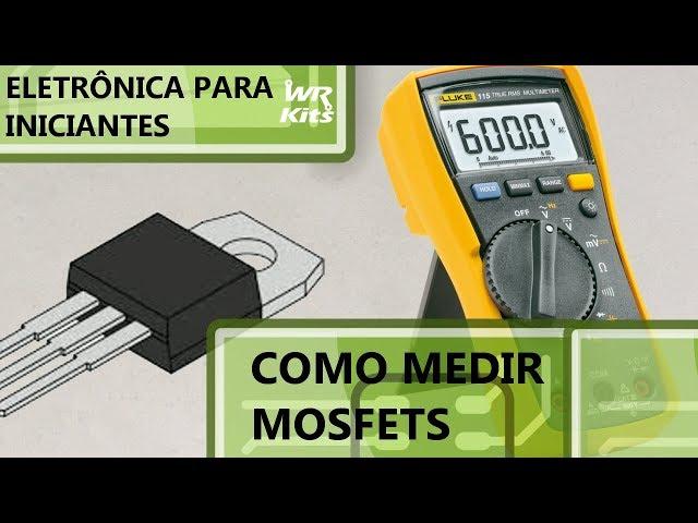 COMO MEDIR MOSFETS | Eletrônica para Iniciantes #103
