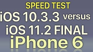 iPhone 6 : iOS 11.2 Final vs iOS 10.3.3 Speed Test Build 15C114