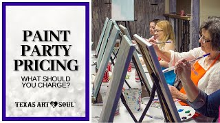 How Much To Charge For A Paint Party When Starting A Paint And Sip Business || Texas Art and Soul