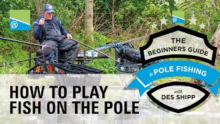Video thumbnail for How To Play Fish Using The Pole | The Beginners Guide To Pole Fishing With Des Shipp Preston Innovations Match Fishing Videos