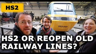 Should we build HS2 or Re-open old Railway lines?