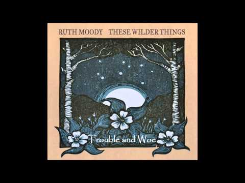 Ruth Moody - Trouble and Woe