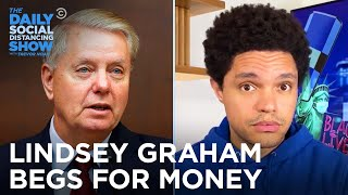 Why Is Lindsey Graham Begging For Money?   The Daily Social Distancing Show