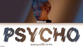 Baekhyun(백현) - 'Psycho' LYRICS [HAN|ROM|ENG COLOR CODED] 가사