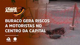 Buraco gera riscos a motoristas no centro da Capital