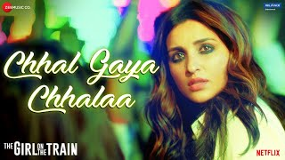 Chhal Gaya Chhalaa – Sukhwinder Singh (The Girl On The Train)