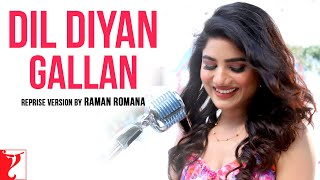 Dil Diyan Gallan (Reprise Version) – Raman Romana
