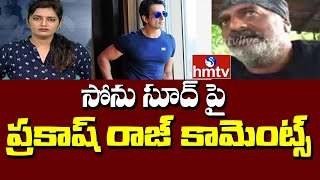 Prakash Raj comments on Sonu Sood..
