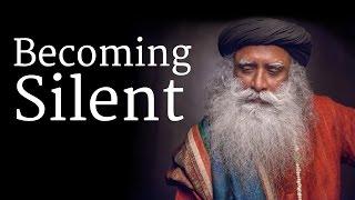 How to Become Silent? - Sadhguru