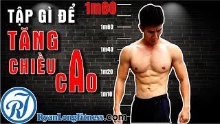 Tập Gì Để Tăng Chiều Cao Hiệu Quả Nhất | HLV Ryan Long Fitness
