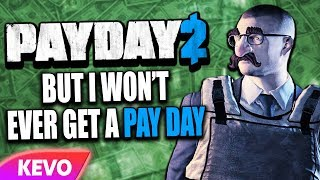 Payday 2 but I won't ever get a pay day