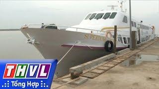 THVL | Tàu Du lịch cao tốc Trần Đề - Côn Đảo đã cập bến Sóc Trăng