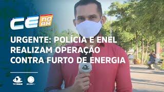 URGENTE: Polícia e Enel realizam operação contra furto de energia