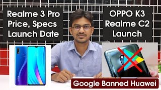 Latest Tech News | Realme 3 Pro Price, Specs and Launch Date | Google Banned Huawei