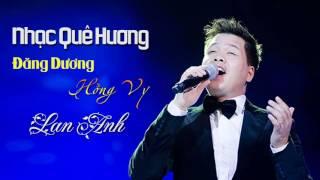 Nhạc Quê Hương - Đăng Dương - Hồng Vy - Lan Anh - Nhạc Trữ Tình Quê Hương
