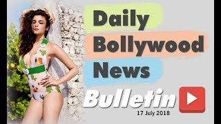 Latest Hindi Entertainment News From Bollywood | 17 July 2018
