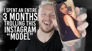 I SPENT 3 MONTHS TROLLING AN INSTAGRAM MODEL