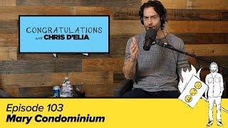 Congratulations Podcast w/ Chris D'Elia   EP103 - Mary Condominium