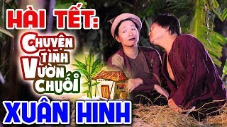 Hài Xuân Hinh | Chuyện Tình Vườn Chuối | Phim Hài Tết Hay Nhất - Cười Vỡ Bụng