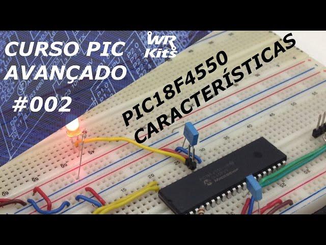 CARACTERÍSTICAS PRINCIPAIS DO PIC18F4550 | Curso de PIC Avançado #002