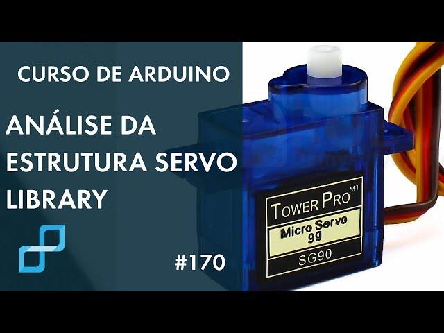 ANÁLISE DA ESTRUTURA DA BIBLIOTECA SERVO | Curso de Arduino #170