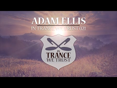 In Trance We Trust vol. 21 - Mixed by Adam Ellis (Compilation Preview)