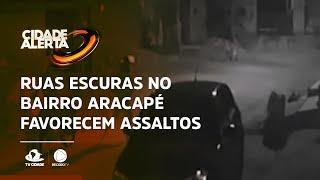 Ruas escuras no bairro Aracapé favorecem assaltos