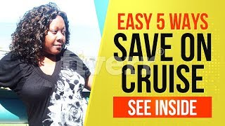 5 easy Ways To Save Money on a Cruise.  See How INSIDE!!