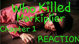 Reaction to Who killed markiplier chapter 1 !