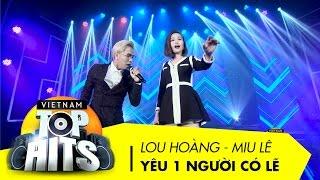 Yêu Một Người Có Lẽ   Lou Hoàng - Miu Lê   Vietnam Top Hits