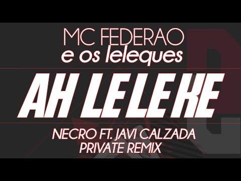 Baixar Mc Federao e Os Leleques - Ah Le Le Ke (Private Remix By Necro Ft. Javi Calzada)**FREE DOWNLOAD**