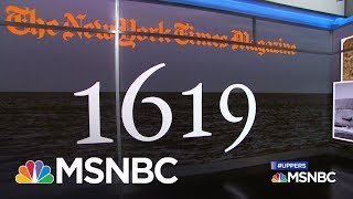 The 1619 Project: How Slavery Has Defined America Today   MSNBC