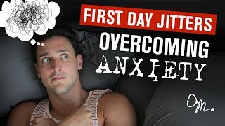 OVERCOMING ANXIETY : FIRST DAY NERVOUS JITTERS | Doctor Mike