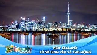 New Zealand - Xứ sở bình yên và thơ mộng | Vietraveler