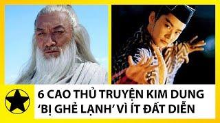 6 Cao Thủ Truyện Kim Dung 'Bị Ghẻ Lạnh' Vì Quá Ít Đất Diễn